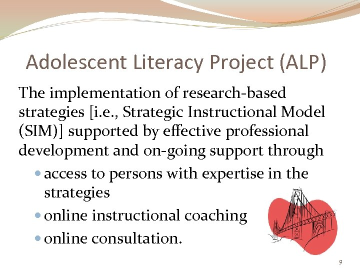Adolescent Literacy Project (ALP) The implementation of research-based strategies [i. e. , Strategic Instructional