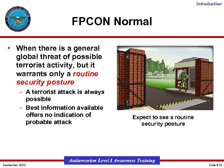 Introduction FPCON Normal • When there is a general global threat of possible terrorist