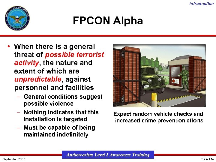 Introduction FPCON Alpha • When there is a general threat of possible terrorist activity,