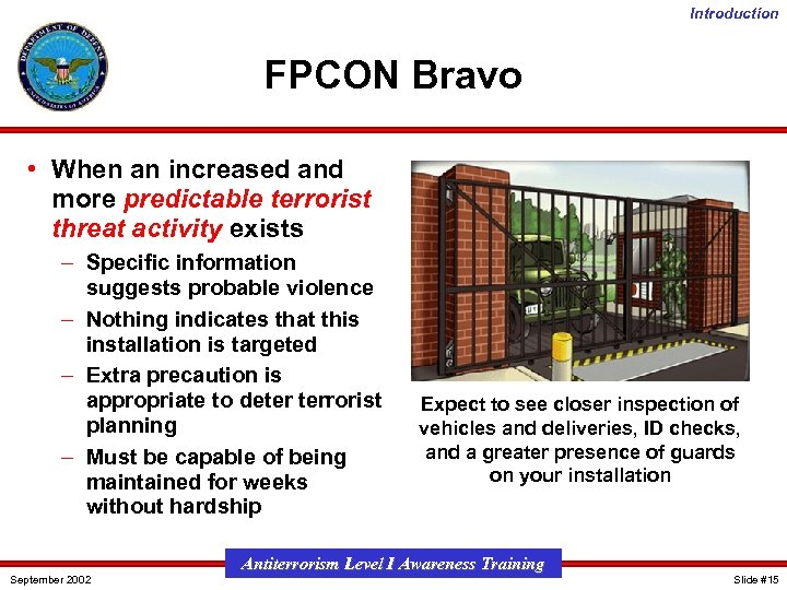 Introduction FPCON Bravo • When an increased and more predictable terrorist threat activity exists