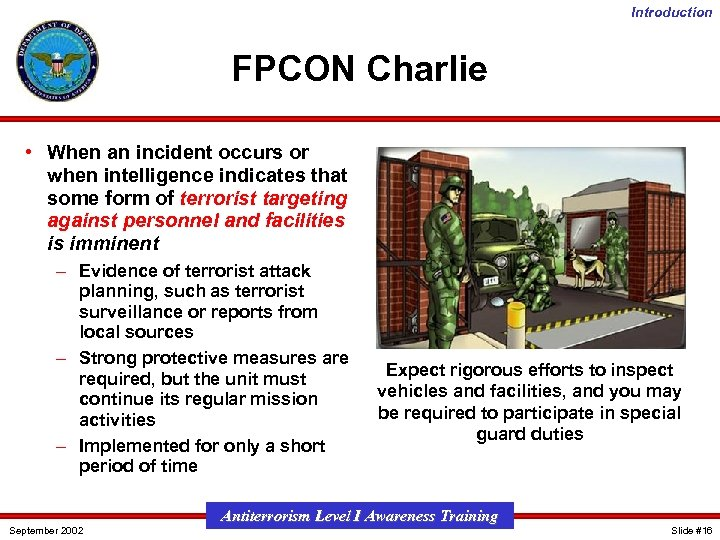 Introduction FPCON Charlie • When an incident occurs or when intelligence indicates that some