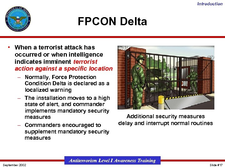 Introduction FPCON Delta • When a terrorist attack has occurred or when intelligence indicates