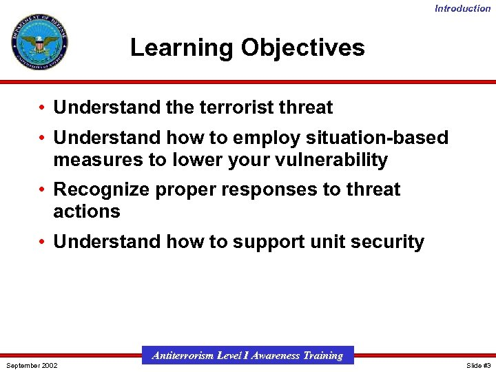 Introduction Learning Objectives • Understand the terrorist threat • Understand how to employ situation-based