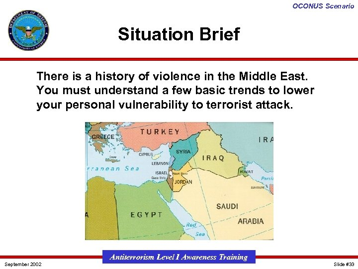 OCONUS Scenario Situation Brief There is a history of violence in the Middle East.