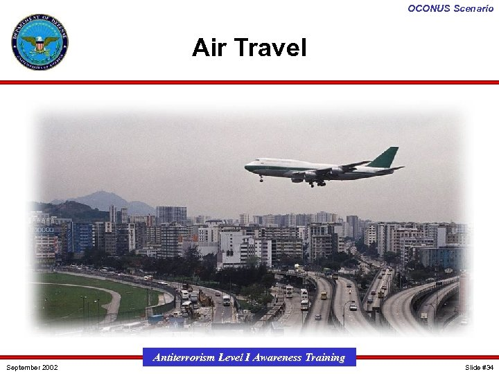 OCONUS Scenario Air Travel September 2002 Antiterrorism Level I Awareness Training Slide #34