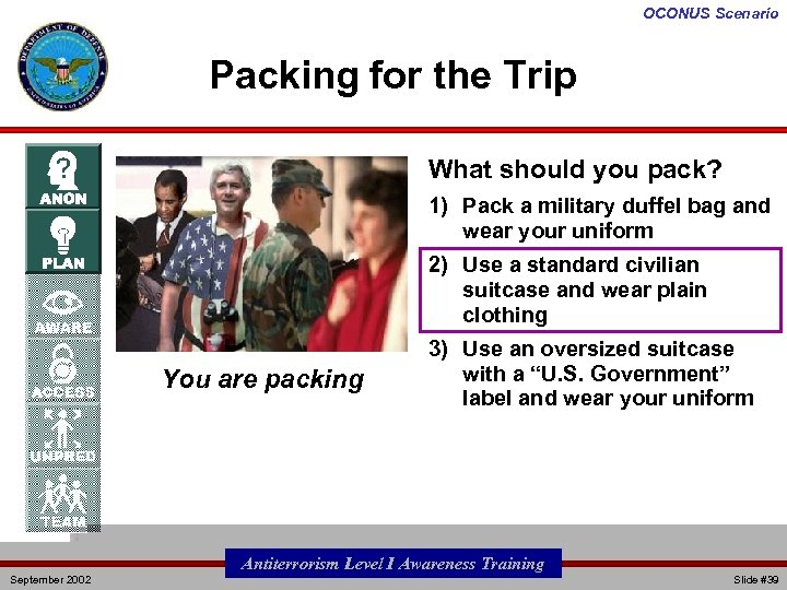 OCONUS Scenario Packing for the Trip What should you pack? 1) Pack a military