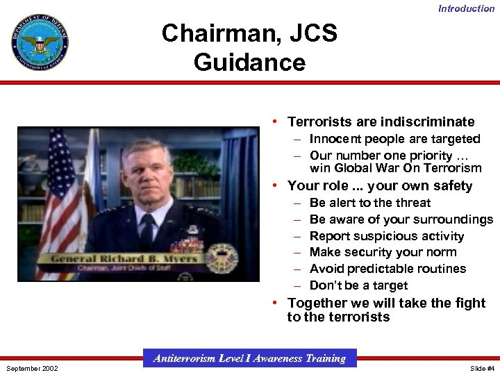 Introduction Chairman, JCS Guidance • Terrorists are indiscriminate – Innocent people are targeted –