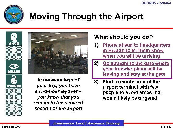 OCONUS Scenario Moving Through the Airport What should you do? 1) Phone ahead to