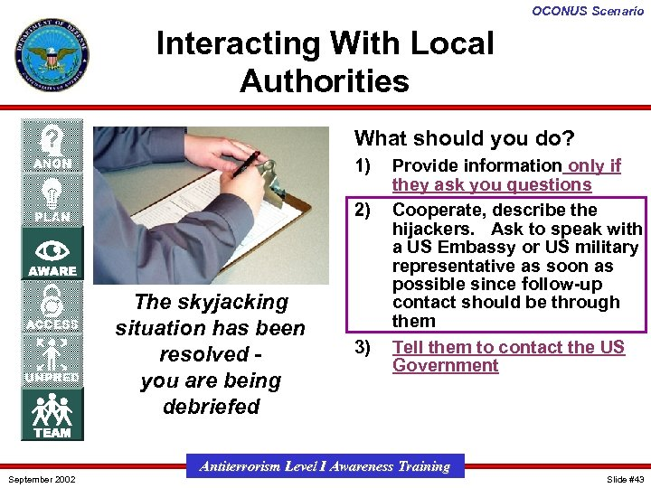 OCONUS Scenario Interacting With Local Authorities What should you do? 1) 2) The skyjacking