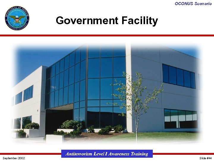 OCONUS Scenario Government Facility September 2002 Antiterrorism Level I Awareness Training Slide #44