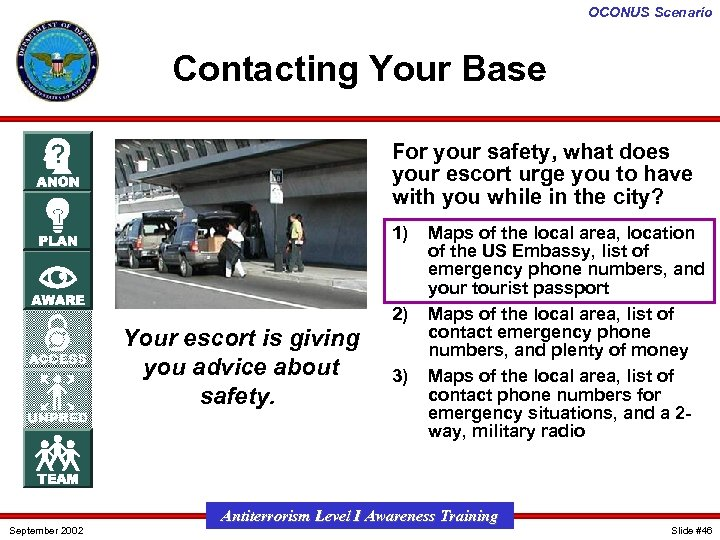 OCONUS Scenario Contacting Your Base For your safety, what does your escort urge you