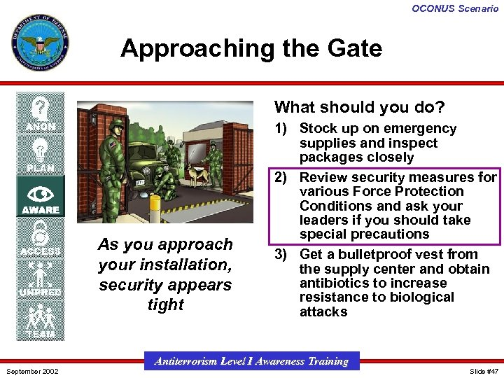 OCONUS Scenario Approaching the Gate What should you do? As you approach your installation,