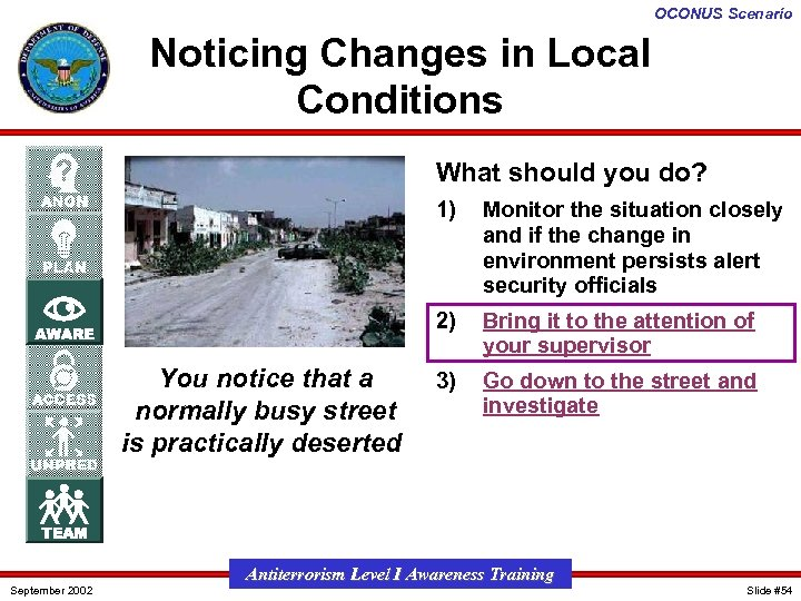 OCONUS Scenario Noticing Changes in Local Conditions What should you do? 1) 2) You