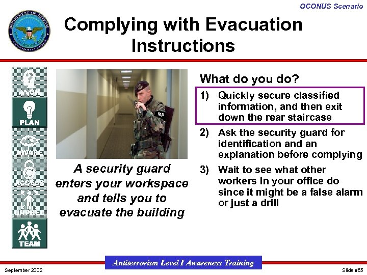 OCONUS Scenario Complying with Evacuation Instructions What do you do? A security guard enters