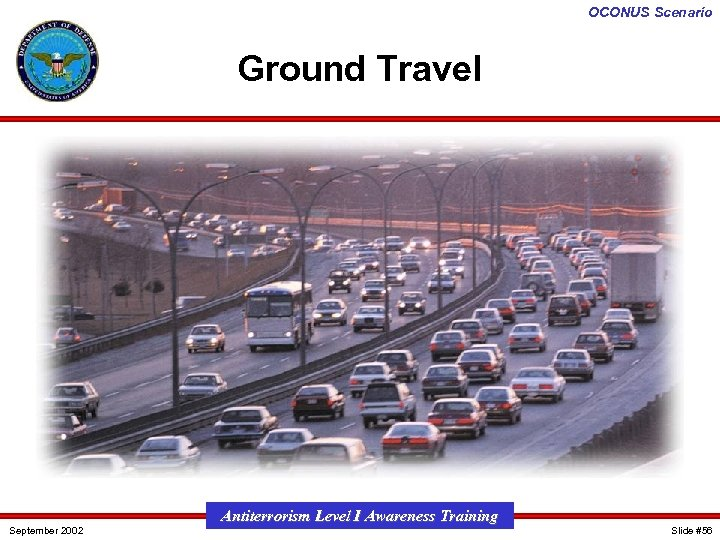 OCONUS Scenario Ground Travel September 2002 Antiterrorism Level I Awareness Training Slide #56