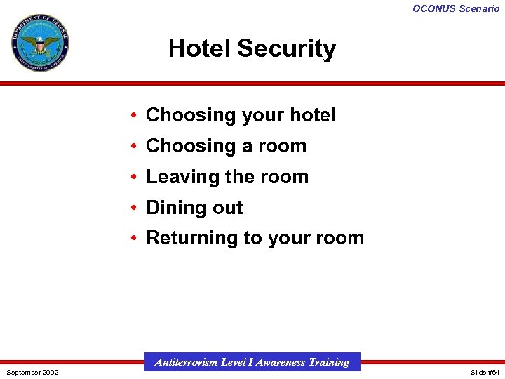 OCONUS Scenario Hotel Security • Choosing your hotel • Choosing a room • Leaving
