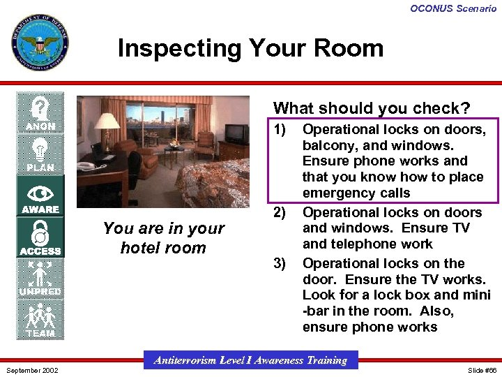 OCONUS Scenario Inspecting Your Room What should you check? 1) You are in your