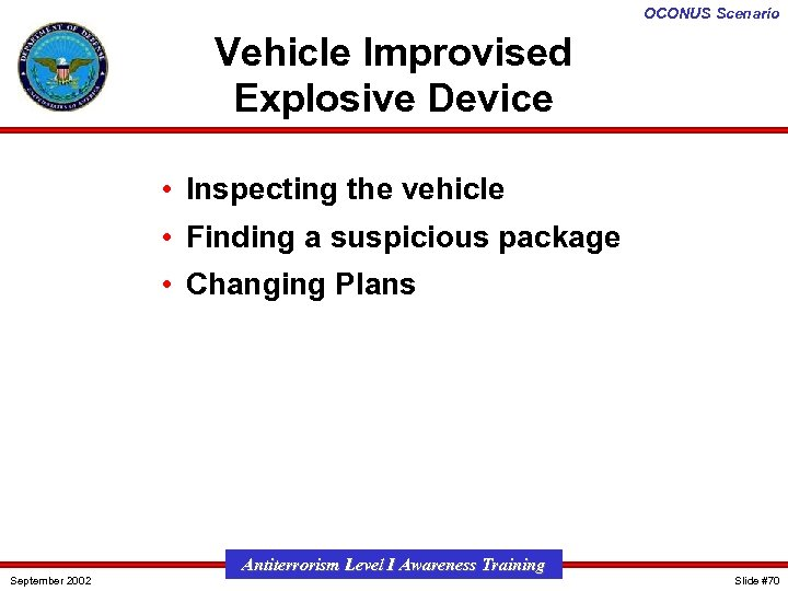 OCONUS Scenario Vehicle Improvised Explosive Device • Inspecting the vehicle • Finding a suspicious