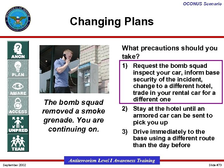 OCONUS Scenario Changing Plans What precautions should you take? The bomb squad removed a