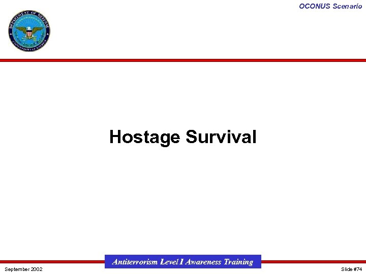 OCONUS Scenario Hostage Survival September 2002 Antiterrorism Level I Awareness Training Slide #74