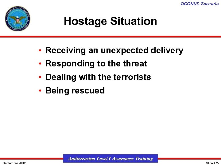 OCONUS Scenario Hostage Situation • Receiving an unexpected delivery • Responding to the threat