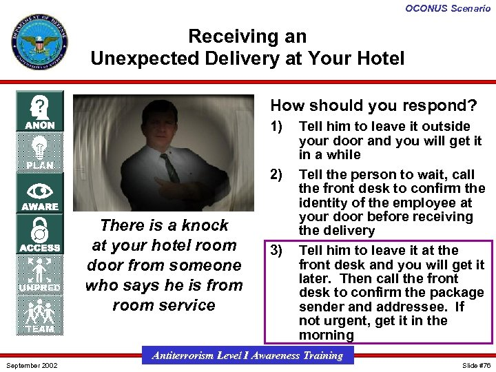OCONUS Scenario Receiving an Unexpected Delivery at Your Hotel How should you respond? 1)