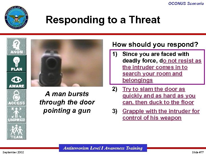 OCONUS Scenario Responding to a Threat How should you respond? 1) Since you are