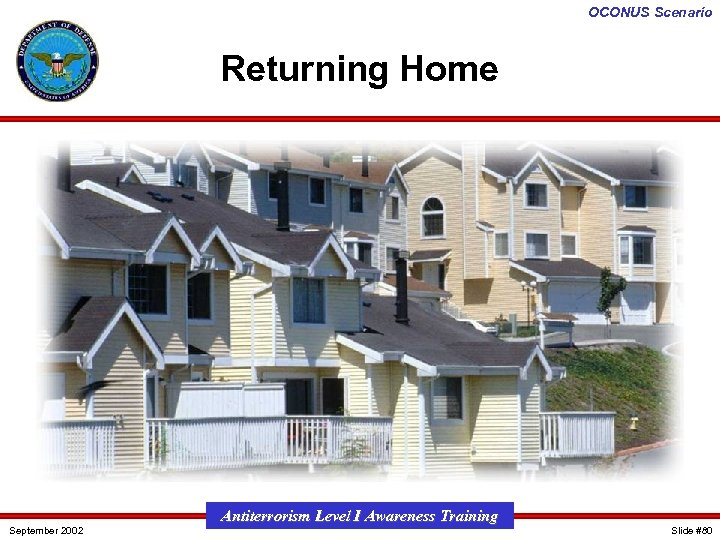 OCONUS Scenario Returning Home September 2002 Antiterrorism Level I Awareness Training Slide #80