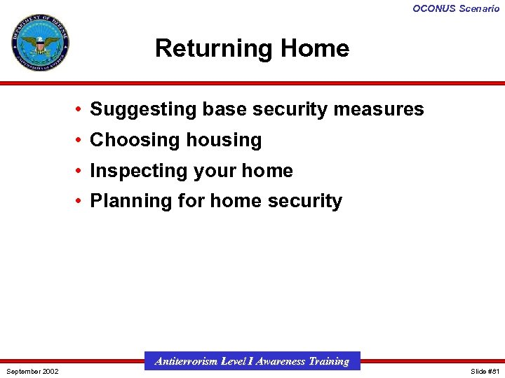OCONUS Scenario Returning Home • Suggesting base security measures • Choosing housing • Inspecting
