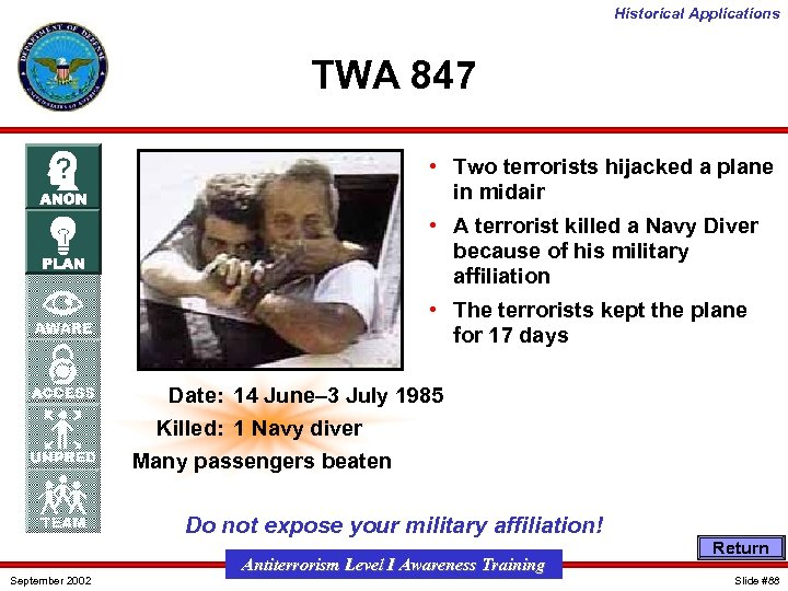 Historical Applications TWA 847 • Two terrorists hijacked a plane in midair • A