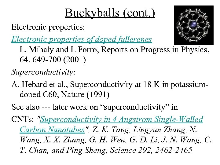 Buckyballs (cont. ) Electronic properties: Electronic properties of doped fullerenes L. Mihaly and L