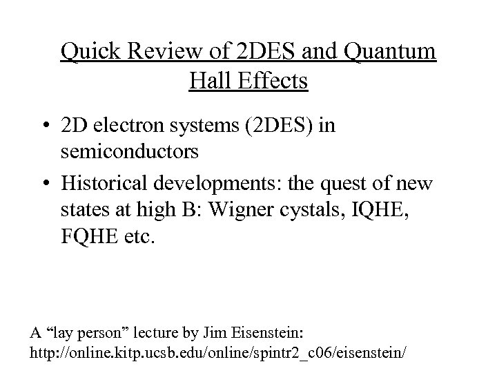 Quick Review of 2 DES and Quantum Hall Effects • 2 D electron systems