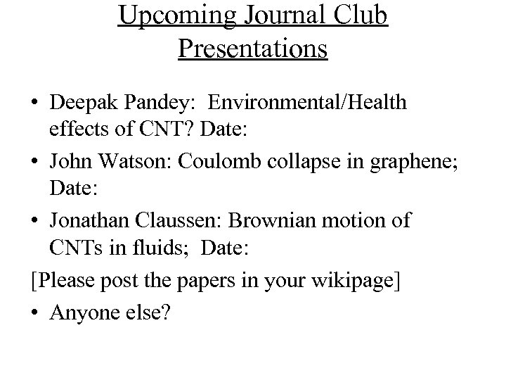 Upcoming Journal Club Presentations • Deepak Pandey: Environmental/Health effects of CNT? Date: • John