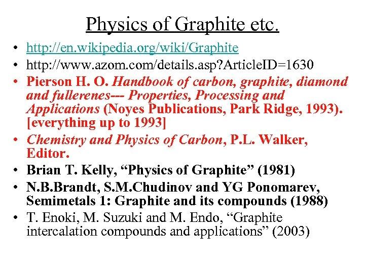 Physics of Graphite etc. • http: //en. wikipedia. org/wiki/Graphite • http: //www. azom. com/details.