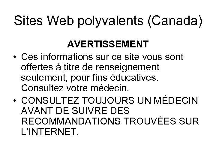 Sites Web polyvalents (Canada) AVERTISSEMENT • Ces informations sur ce site vous sont offertes