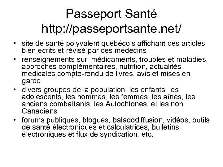 Passeport Santé http: //passeportsante. net/ • site de santé polyvalent québécois affichant des articles