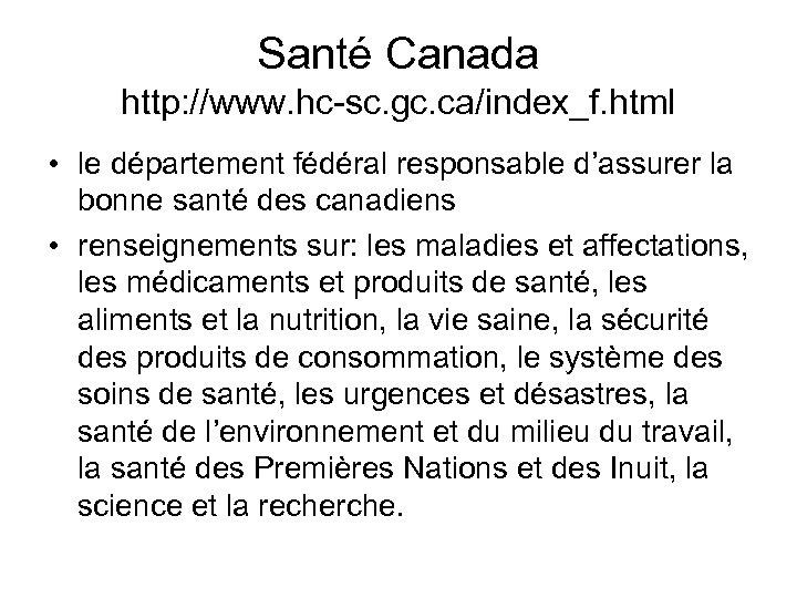 Santé Canada http: //www. hc-sc. gc. ca/index_f. html • le département fédéral responsable d'assurer