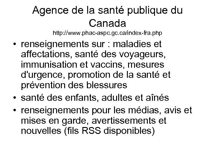 Agence de la santé publique du Canada http: //www. phac-aspc. gc. ca/index-fra. php •