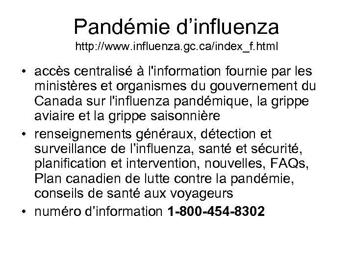 Pandémie d'influenza http: //www. influenza. gc. ca/index_f. html • accès centralisé à l'information fournie
