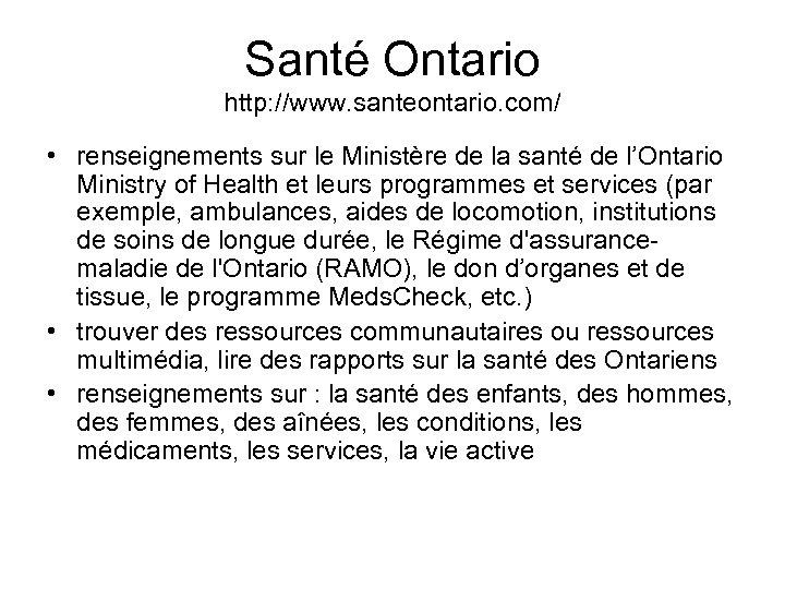Santé Ontario http: //www. santeontario. com/ • renseignements sur le Ministère de la santé