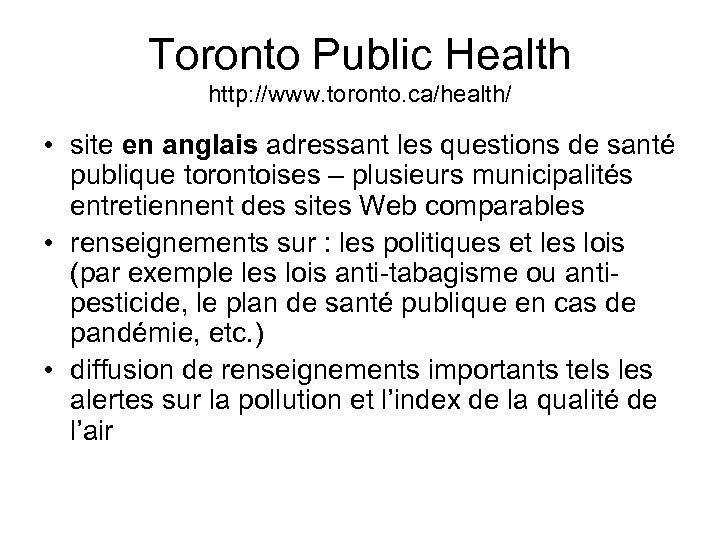 Toronto Public Health http: //www. toronto. ca/health/ • site en anglais adressant les questions