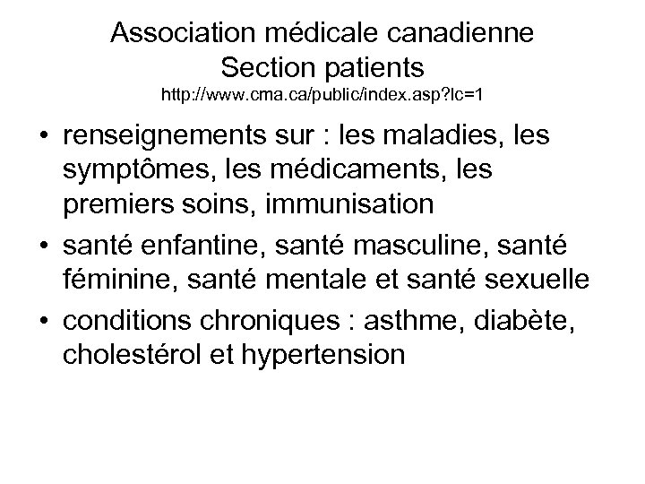 Association médicale canadienne Section patients http: //www. cma. ca/public/index. asp? lc=1 • renseignements sur