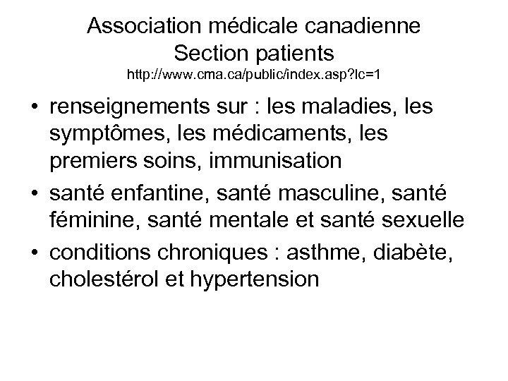 Association médicale canadienne Section patients http: //www. cma. ca/public/index. asp? lc=1 • renseignements sur