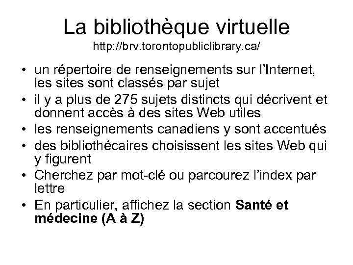 La bibliothèque virtuelle http: //brv. torontopubliclibrary. ca/ • un répertoire de renseignements sur l'Internet,