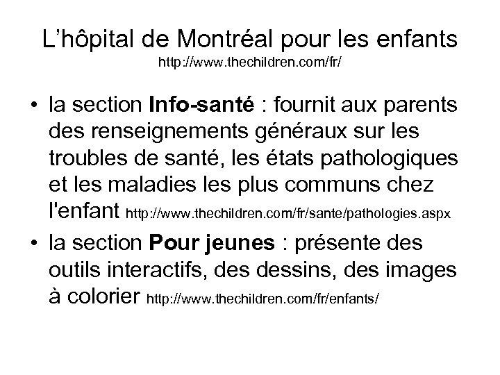 L'hôpital de Montréal pour les enfants http: //www. thechildren. com/fr/ • la section Info-santé