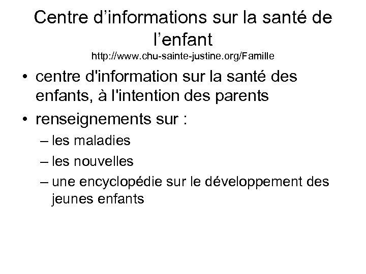 Centre d'informations sur la santé de l'enfant http: //www. chu-sainte-justine. org/Famille • centre d'information