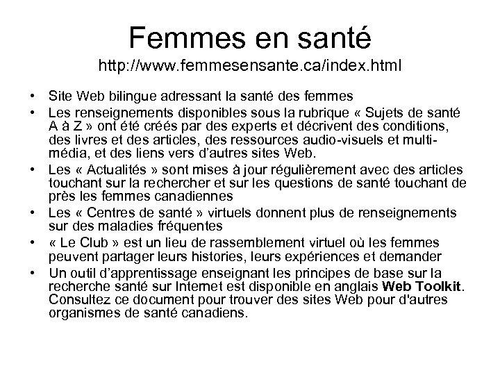 Femmes en santé http: //www. femmesensante. ca/index. html • Site Web bilingue adressant la
