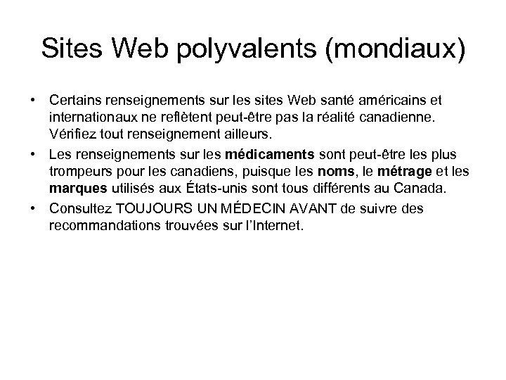 Sites Web polyvalents (mondiaux) • Certains renseignements sur les sites Web santé américains et