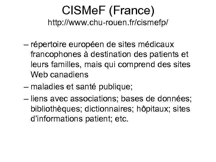 CISMe. F (France) http: //www. chu-rouen. fr/cismefp/ – répertoire européen de sites médicaux francophones