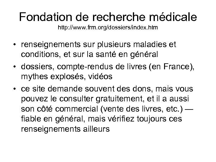 Fondation de recherche médicale http: //www. frm. org/dossiers/index. htm • renseignements sur plusieurs maladies